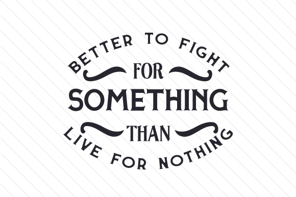 Better to Fight for Something Than Live for Nothing Military Craft Cut File By Creative Fabrica Crafts