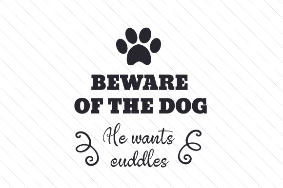 Download Free Beware Of The Dog He Wants Cuddles Svg Cut File By Creative for Cricut Explore, Silhouette and other cutting machines.