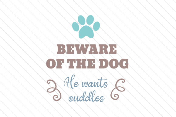 Beware of the Dog - He Wants Cuddles Craft Design By Creative Fabrica Crafts