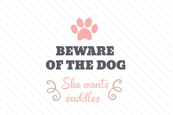 Beware of the Dog - She Wants Cuddles Craft Design By Creative Fabrica Crafts
