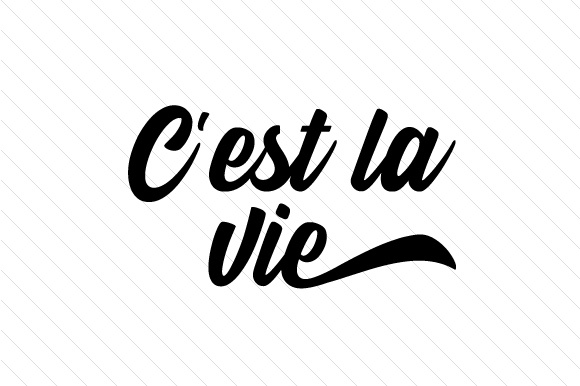 C Est La Vie Svg Cut File By Creative Fabrica Crafts