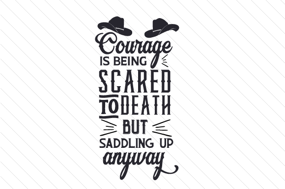 Download Free Courage Is Being Scared To Death But Saddling Up Anyway Svg Cut for Cricut Explore, Silhouette and other cutting machines.