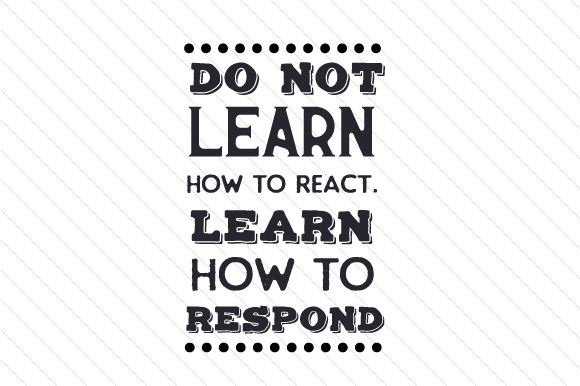 Do Not Learn How to React. Learn How to Respond Craft Design By Creative Fabrica Crafts