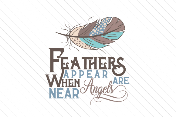 Feathers Appear when Angels Are Near Remembrance Craft Cut File By Creative Fabrica Crafts - Image 1