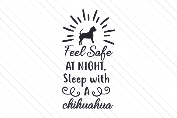 Feel Safe at Night. Sleep with a Chihuahua Craft Design By Creative Fabrica Crafts