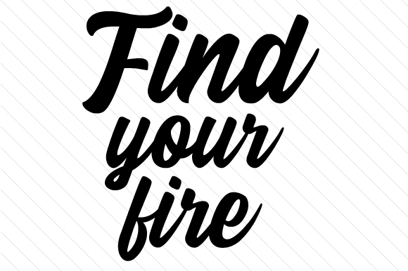 Find Your Fire Motivational Craft Cut File By Creative Fabrica Crafts