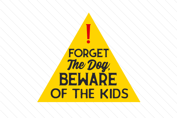 Forget the Dog, Beware of the Kids Family Car Craft Cut File By Creative Fabrica Crafts