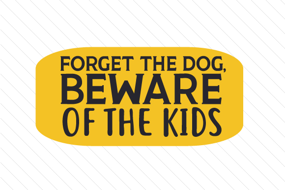 Forget the Dog, Beware of the Kids Kids Craft Cut File By Creative Fabrica Crafts
