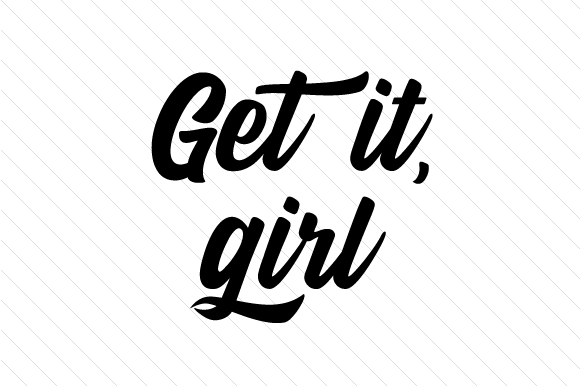 Get It, Girl Quotes Craft Cut File By Creative Fabrica Crafts