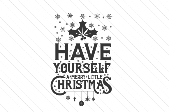 Have Yourself A Merry Little Christmas Svg.Have Yourself A Merry Little Christmas