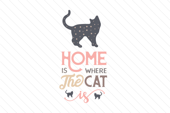Home is Where the Cat is Cats Craft Cut File By Creative Fabrica Crafts