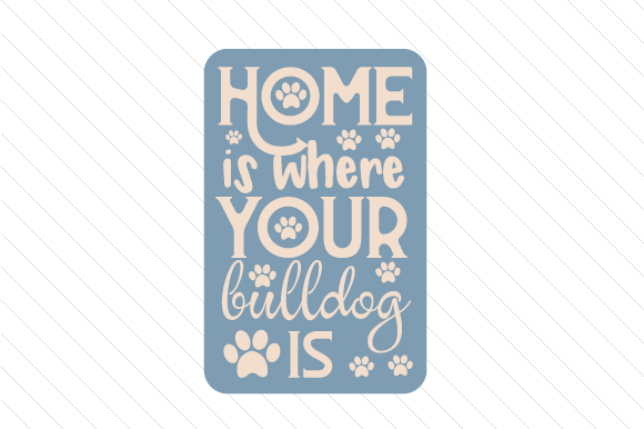 Home is Where Your Bulldog is Craft Design By Creative Fabrica Crafts