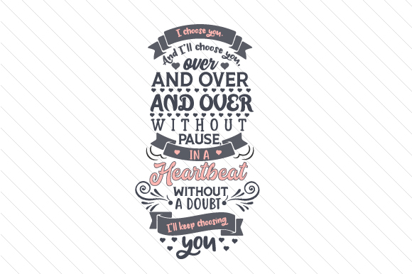 Download Free I Choose You And I Ll Choose You Over And Over And Over Without for Cricut Explore, Silhouette and other cutting machines.