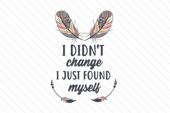 I Didn't Change, I Just Found Myself Boho Plotterdatei von Creative Fabrica Crafts