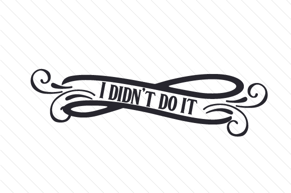 I Didn't Do It Quotes Craft Cut File By Creative Fabrica Crafts