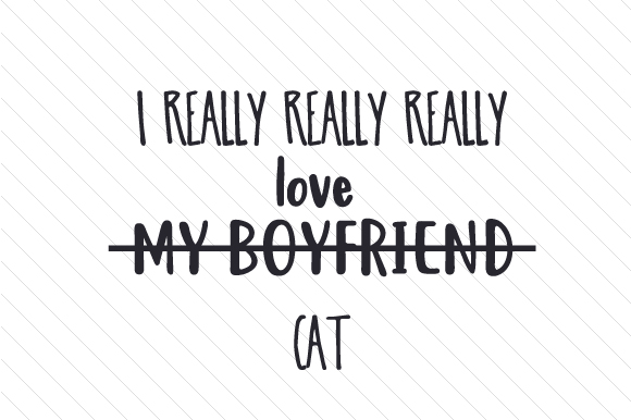 I Really Really Really Love -my Boyfriend- Cat Cats Craft Cut File By Creative Fabrica Crafts