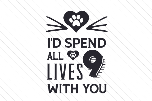 Download Free I D Spend All 9 Lives With You Svg Cut File By Creative Fabrica for Cricut Explore, Silhouette and other cutting machines.