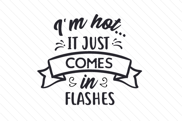 Download Free I M Hot It Just Comes In Flashes Svg Cut File By Creative for Cricut Explore, Silhouette and other cutting machines.