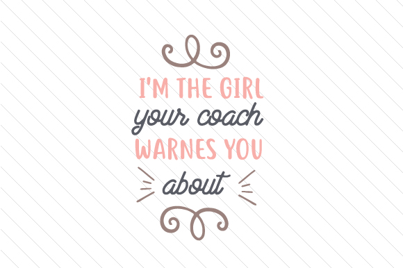 Download Free I M The Girl Your Coach Warns You About Svg Cut File By Creative for Cricut Explore, Silhouette and other cutting machines.