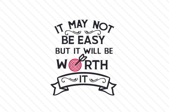 It May Not Be Easy but It Will Be Worth It Sports Craft Cut File By Creative Fabrica Crafts
