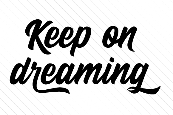Keep on Dreaming Motivational Craft Cut File By Creative Fabrica Crafts