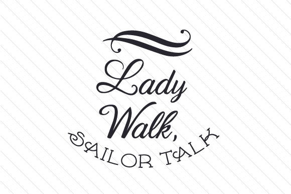 Download Free Lady Walk Sailor Talk Svg Cut File By Creative Fabrica Crafts for Cricut Explore, Silhouette and other cutting machines.