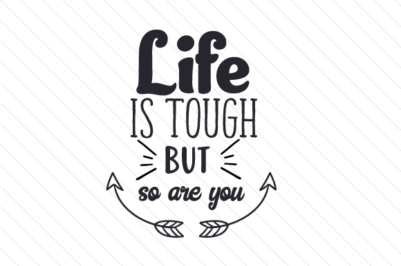 Download Free Life Is Tough But So Are You Svg Cut File By Creative Fabrica for Cricut Explore, Silhouette and other cutting machines.
