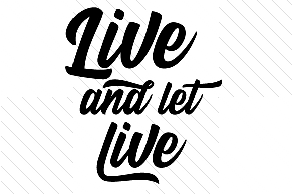 Live and Let Live Motivational Craft Cut File By Creative Fabrica Crafts