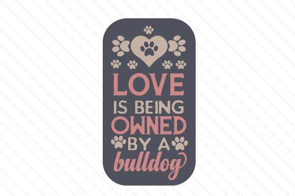 Love is Being Owned by a Bulldog Craft Design By Creative Fabrica Crafts