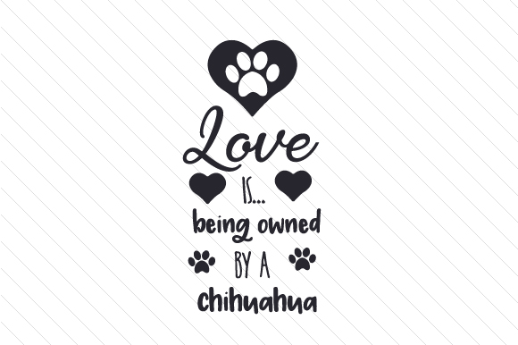 Love is... Being Owned by a Chihuahua Craft Design By Creative Fabrica Crafts