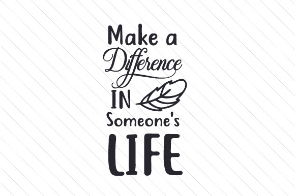 Make a Difference in Someone's Life SVG Cut file by ...
