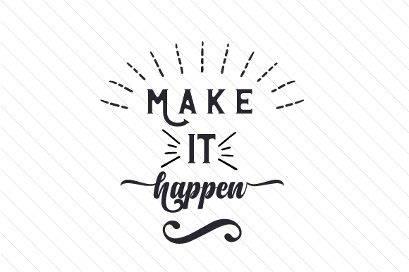 Make It Happen Motivational Craft Cut File By Creative Fabrica Crafts