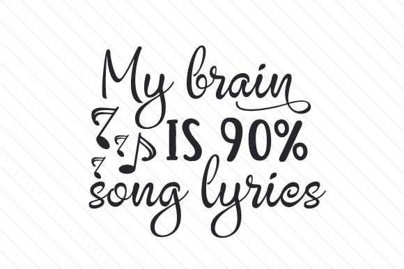 My Brain is 90% Song Lyrics Music Craft Cut File By Creative Fabrica Crafts