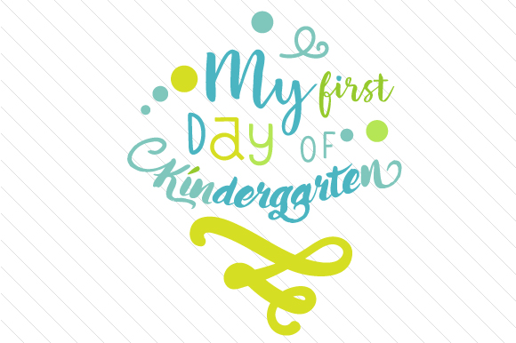 My First Day of Kindergarten School & Teachers Craft Cut File By Creative Fabrica Crafts