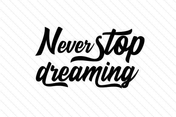 Never Stop Dreaming Quotes Craft Cut File By Creative Fabrica Crafts - Image 1