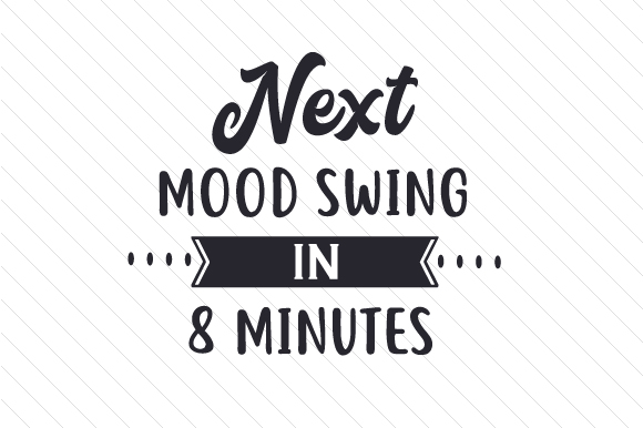 Download Free Next Mood Swing In 8 Minutes Svg Cut File By Creative Fabrica for Cricut Explore, Silhouette and other cutting machines.
