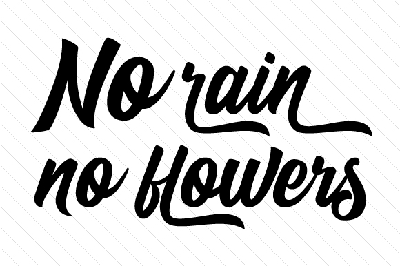 No Rain No Flowers Quotes Craft Cut File By Creative Fabrica Crafts