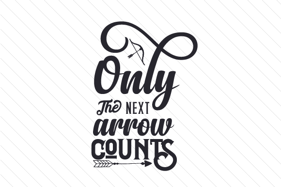 Only the Next Arrow Counts Sports Craft Cut File By Creative Fabrica Crafts