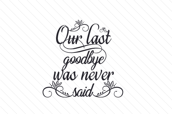 Our Last Goodbye Was Never Said Craft Design By Creative Fabrica Crafts