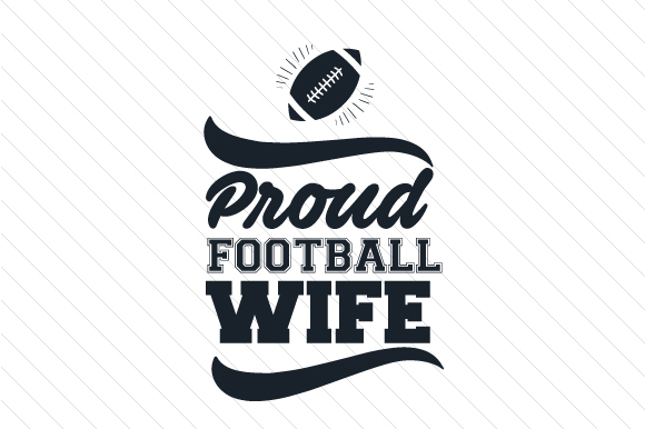 Proud Football Wife Sports Craft Cut File By Creative Fabrica Crafts