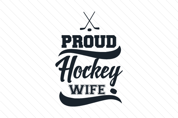 Proud Hockey Wife Sports Craft Cut File By Creative Fabrica Crafts