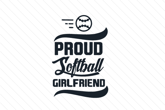 Proud Softball Girlfriend Sports Craft Cut File By Creative Fabrica Crafts