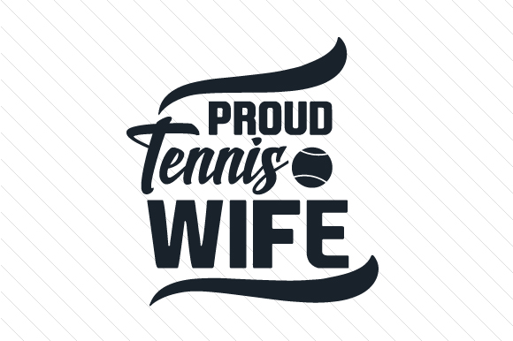 Proud Tennis Wife Sports Craft Cut File By Creative Fabrica Crafts