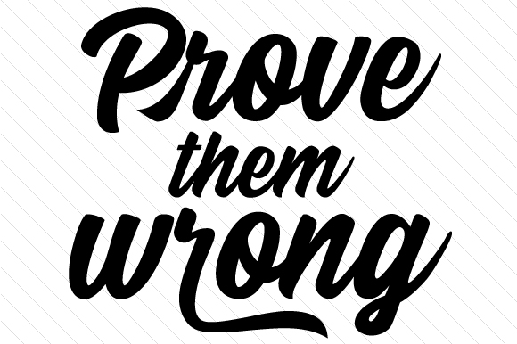 Prove Them Wrong Motivational Craft Cut File By Creative Fabrica Crafts
