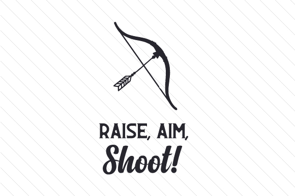 Raise, Aim, Shoot! Sports Craft Cut File By Creative Fabrica Crafts