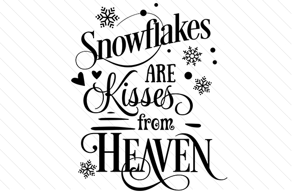 Snowflakes Are Kisses from Heaven Quotes Craft Cut File By Creative Fabrica Crafts