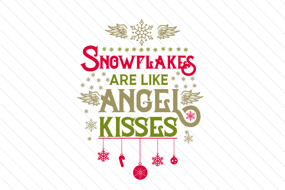 Snowflakes Are Like Angel Kisses Christmas Craft Cut File By Creative Fabrica Crafts
