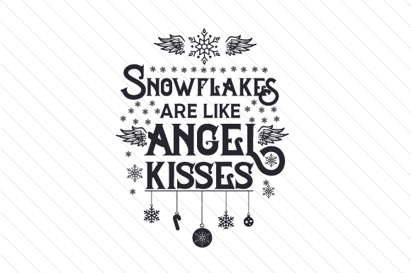 Download Free Snowflakes Are Like Angel Kisses Svg Cut File By Creative for Cricut Explore, Silhouette and other cutting machines.