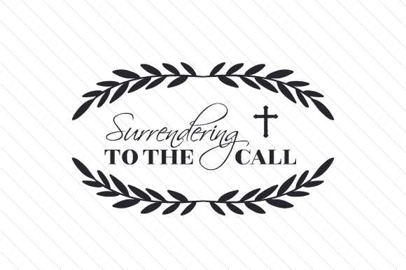 Surrendering to the Call Religious Craft Cut File By Creative Fabrica Crafts