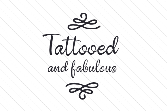 Download Free Tattooed And Fabulous Svg Cut File By Creative Fabrica Crafts for Cricut Explore, Silhouette and other cutting machines.